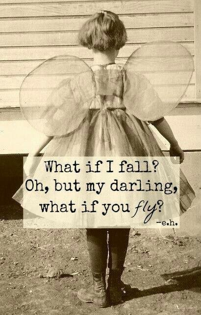 "There is a young girl with fairy wings on. The whole picture is sepia toned. In the middle of the picture there is a box of text that reads """"What if I fall? Oh, but my darling, what if you fly?"" - e.h. """