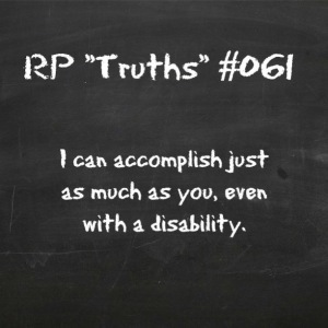 RP TRUTHS #061: I can accomplish just as much as you, even with a disability.